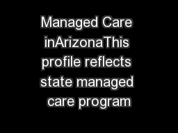 Managed Care inArizonaThis profile reflects state managed care program