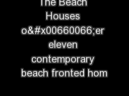 The Beach Houses o�er eleven contemporary beach fronted hom PowerPoint PPT Presentation