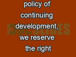 As part of our policy of continuing development, we reserve the right