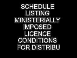 SCHEDULE LISTING MINISTERIALLY IMPOSED LICENCE CONDITIONS FOR DISTRIBU