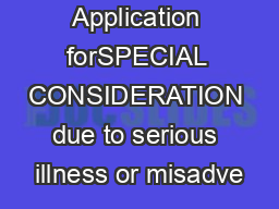 Application forSPECIAL CONSIDERATION due to serious illness or misadve
