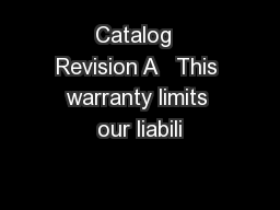 Catalog  Revision A   This warranty limits our liabili