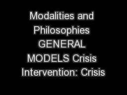 Modalities and Philosophies GENERAL MODELS Crisis Intervention: Crisis