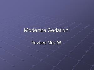 Moderate SedationRevised May 09 PowerPoint PPT Presentation