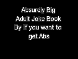 Absurdly Big Adult Joke Book By If you want to get Abs