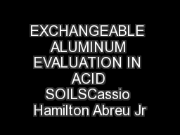 EXCHANGEABLE ALUMINUM EVALUATION IN ACID SOILSCassio Hamilton Abreu Jr