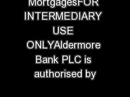 MortgagesFOR INTERMEDIARY USE ONLYAldermore Bank PLC is authorised by