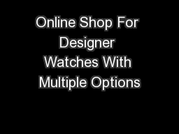 Online Shop For Designer Watches With Multiple Options