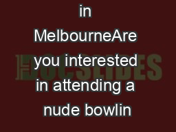 Nude Bowling in MelbourneAre you interested in attending a nude bowlin