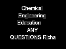 Chemical Engineering Education     ANY QUESTIONS Richa