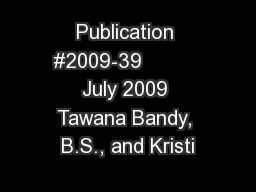 Publication #2009-39          July 2009 Tawana Bandy, B.S., and Kristi