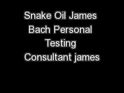 Snake Oil James Bach Personal Testing Consultant james