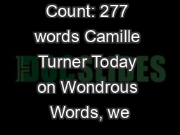 s  Word Count: 277 words Camille Turner Today on Wondrous Words, we