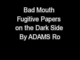Bad Mouth Fugitive Papers on the Dark Side By ADAMS Ro