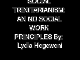 SOCIAL TRINITARIANISM: AN ND SOCIAL WORK PRINCIPLES By: Lydia Hogewoni PowerPoint PPT Presentation