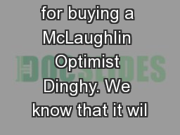 THANK YOU for buying a McLaughlin Optimist Dinghy. We know that it wil