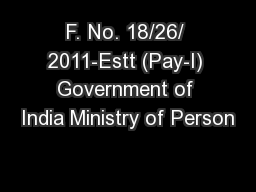 F. No. 18/26/ 2011-Estt (Pay-I) Government of India Ministry of Person