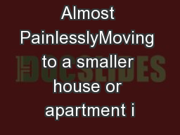 Scaling Down Almost PainlesslyMoving to a smaller house or apartment i