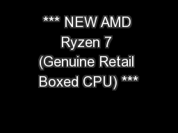 *** NEW AMD Ryzen 7 (Genuine Retail Boxed CPU) ***