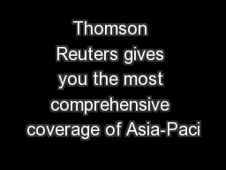 Thomson Reuters gives you the most comprehensive coverage of Asia-Paci