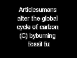 Articlesumans alter the global cycle of carbon (C) byburning fossil fu