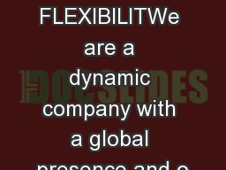 GLOBAL FLEXIBILITWe are a dynamic company with a global presence and o