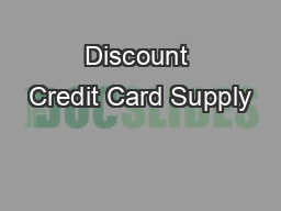 Discount Credit Card Supply PDF document - DocSlides
