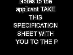 Notes to the applicant TAKE THIS SPECIFICATION SHEET WITH YOU TO THE P