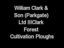 William Clark & Son (Parkgate) Ltd IIIClark Forest Cultivation Ploughs
