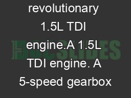 The revolutionary 1.5L TDI engine.A 1.5L TDI engine. A 5-speed gearbox PowerPoint PPT Presentation