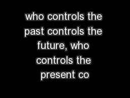 who controls the past controls the future, who controls the present co PowerPoint PPT Presentation