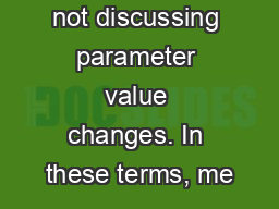 when we are not discussing parameter value changes. In these terms, me