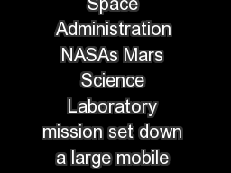 Mars Science LaboratoryCuriosity ational Aeronautics and Space Administration NASAs Mars Science Laboratory mission set down a large mobile laboratory  the rover Curiosity  at Gale Crater using precis