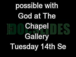 All things are possible with God at The Chapel Gallery Tuesday 14th Se