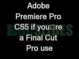 Editing with Adobe Premiere Pro CS5 if you're a Final Cut Pro use