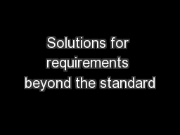 Solutions for requirements beyond the standard