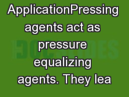 ApplicationPressing agents act as pressure equalizing agents. They lea