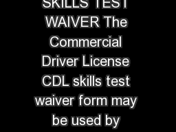 Revised CDL K ST WVR   APPLICATION FOR MILITARY SKILLS TEST WAIVER The Commercial Driver License CDL skills test waiver form may be used by service members who are currently licensed and who are or we