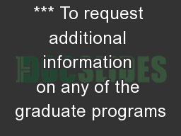 *** To request additional information on any of the graduate programs