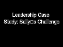 Leadership Case Study: Sally's Challenge PDF document - DocSlides