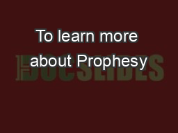 To learn more about Prophesy