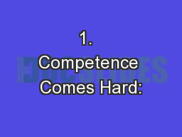 1.  Competence Comes Hard: