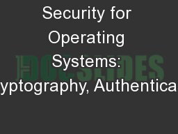 Security for Operating Systems: Cryptography, Authenticatio
