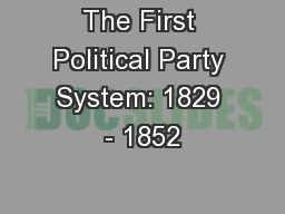 The First Political Party System: 1829 - 1852