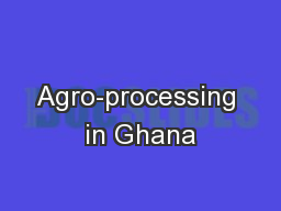 Agro-processing in Ghana PowerPoint PPT Presentation
