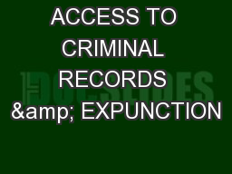 ACCESS TO CRIMINAL RECORDS & EXPUNCTION