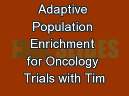 Adaptive Population Enrichment for Oncology Trials with Tim