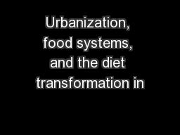 Urbanization, food systems, and the diet transformation in PowerPoint PPT Presentation