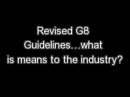 Revised G8 Guidelines…what is means to the industry?