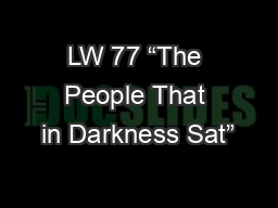 """LW 77 """"The People That in Darkness Sat"""""""